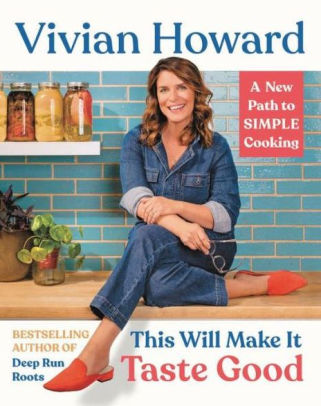 Must have cookbook for 2021 and beyond, a review of Vivian Howard's This Will Make it Taste Good